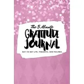 The 5 Minute Gratitude Journal Day-To-Day Life, Thoughts, and Feelings 6x9 Softcover Journal