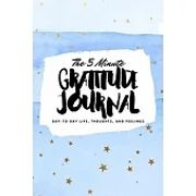 The 5 Minute Gratitude Journal: Day-To-Day Life, Thoughts, and Feelings (6x9 Softcover Journal)